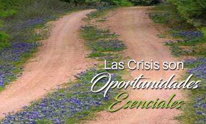Las Crisis son Oportunidades Esenciales